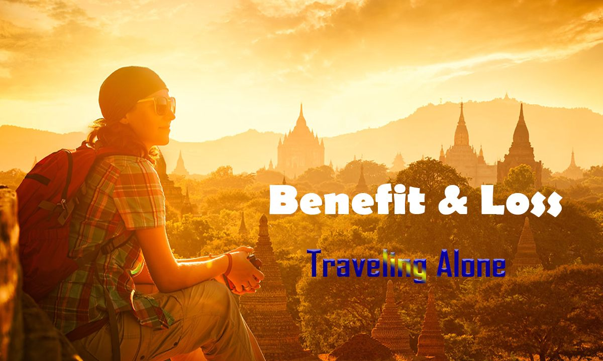 Benefit & Loss of Traveling Alone